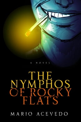 Book The Nymphos of Rocky Flats: A Novel by Mario Acevedo