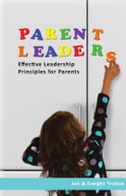 ParentLeaders: Effective Leadership Principles for Parents by Jan Trabue