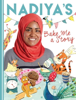 Nadiya's Bake Me a Story Fifteen stories and recipes for children