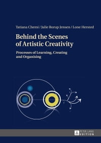 Behind the Scenes of Artistic Creativity: Processes of Learning, Creating and Organising