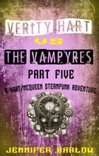 Verity Hart Vs The Vampyres: Part Five by Jennifer Harlow