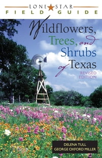 Lone Star Field Guide to Wildflowers, Trees, and Shrubs of Texas