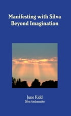 Manifesting with Silva Beyond Imagination by June Kidd