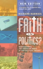 Faith In Politics?: Rediscovering the Christian roots of our political values by Richard Harries
