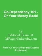 Co-Dependency 101 - Or Your Money Back! by Editorial Team Of MPowerUniversity.com
