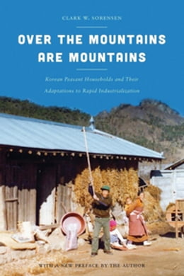 Book Over the Mountains Are Mountains: Korean Peasant Households and Their Adaptations to Rapid… by Clark W. Sorensen