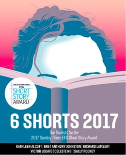 Book Six Shorts 2017: The finalists for the 2017 Sunday Times EFG Short Story Award by Kathleen Alcott