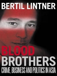 Blood Brothers: Crime, Business and Politics in Asia