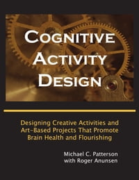 Cognitive Activity Design: Designing Creative Activities and Art-Based Projects That Promote Brain…