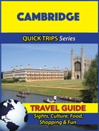 Cambridge Travel Guide (Quick Trips Series): Sights, Culture, Food, Shopping & Fun by Cynthia Atkins