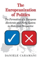The Europeanization of Politics: The Formation of a European Electorate and Party System in…