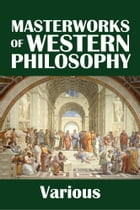 The Masterworks of Western Philosophy by Various