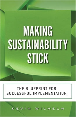 Book Making Sustainability Stick: The Blueprint for Successful Implementation, CourseSmart eTextbook by Kevin Wilhelm