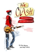 The Clash - Uncensored On the Record by Ray Lowry and Ben Myers