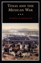 Texas and the Mexican War: A History and a Guide by Charles M. Robinson III