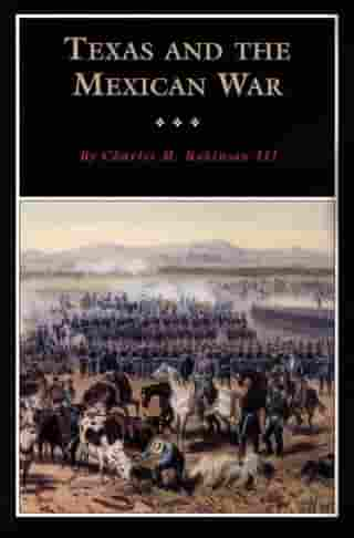 Texas and the Mexican War: A History and a Guide