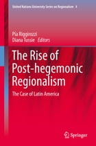 The Rise of Post-Hegemonic Regionalism: The Case of Latin America