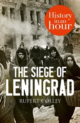 Book The Siege of Leningrad: History in an Hour by Rupert Colley