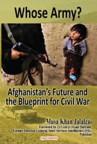 Whose Army? Afghanistans Future and the Blueprint for Civil War by Musa Khan Jalalzai