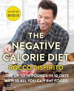 The Negative Calorie Diet Lose Up to 10 Pounds in 10 Days with 10 All You Can Eat Foods