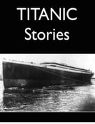 Titanic Stories by Lawrence Beesley