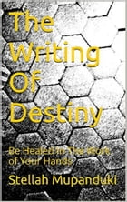 The Writing of DestinyThe Writing of Destiny: Be Healed In The Work Of Your Hands by Stellah Mupanduki