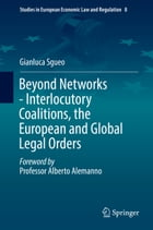Beyond Networks - Interlocutory Coalitions, the European and Global Legal Orders by Gianluca Sgueo