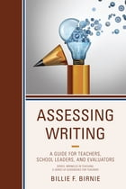 Assessing Writing: A Guide for Teachers, School Leaders, and Evaluators by Billie F. Birnie
