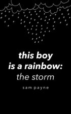 This Boy is a Rainbow: The Storm by Sam Payne
