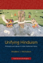 Unifying Hinduism: Philosophy and Identity in Indian Intellectual History by Andrew J. Nicholson