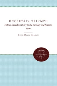 The Uncertain Triumph: Federal Education Policy in the Kennedy and Johnson Years