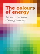The Colours of Energy: Essays on the Future of Energy in Society by Gert Jan Kramer