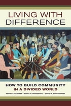 Living with Difference: How to Build Community in a Divided World