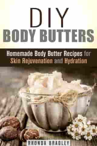 DIY Body Butters: Homemade Body Butter Recipes for Skin Rejuvenation and Hydration: DIY Beauty Products & Skin Care