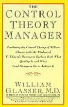 The Control Theory Manager by William Glasser, M.D.