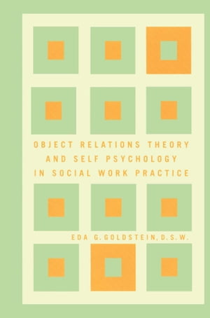 Object Relations Theory and Self Psychology in Soc by Eda Goldstein