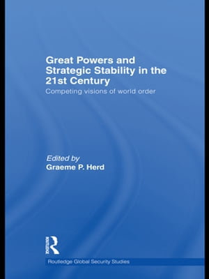 Great Powers and Strategic Stability in the 21st Century Competing Visions of World Order