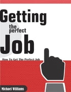 Getting the Perfect Job by Michael Williams