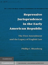 Repressive Jurisprudence in the Early American Republic: The First Amendment and the Legacy of…