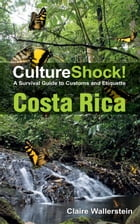 CultureShock! Costa Rica: A Survival Guide to Customs and Etiquette by Claire Wallerstein