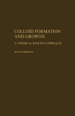 Book Colloid Formation and Growth a Chemical Kinetics Approach by Heicklen, Julian
