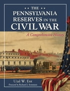 The Pennsylvania Reserves in the Civil War: A Comprehensive History by Uzal W. Ent