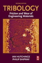 Tribology: Friction and Wear of Engineering Materials by Ian Hutchings