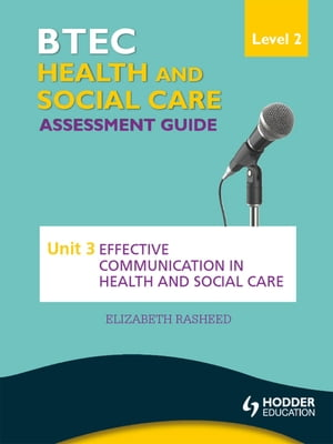 BTEC First Health and Social Care Level 2 Assessment Guide: Unit 3 Effective Communication in Health and Social Care