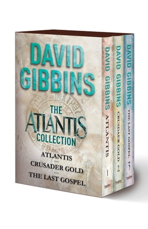 The Atlantis Collection: Atlantis, Crusader Gold, The Last Gospel by David Gibbins