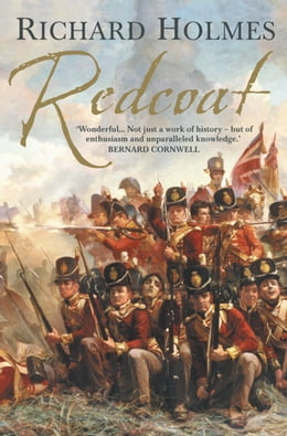 Book Redcoat: The British Soldier in the Age of Horse and Musket by Richard Holmes
