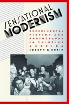 Sensational Modernism: Experimental Fiction and Photography in Thirties America by Joseph B. Entin