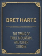 The Twins of Table Mountain, and Other Stories by Bret Harte