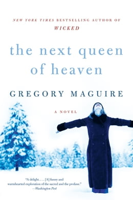 Book The Next Queen of Heaven: A Novel by Gregory Maguire