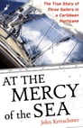 At the Mercy of the Sea : The True Story of Three Sailors in a Caribbean Hurricane: The True Story of Three Sailors in a Caribbean Hurricane Cover Image